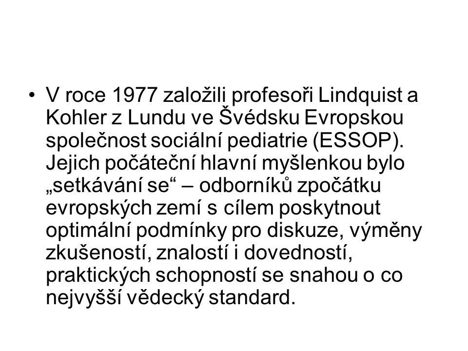 V roce 1977 založili profesoři Lindquist a Kohler z Lundu ve Švédsku Evropskou společnost sociální pediatrie (ESSOP).