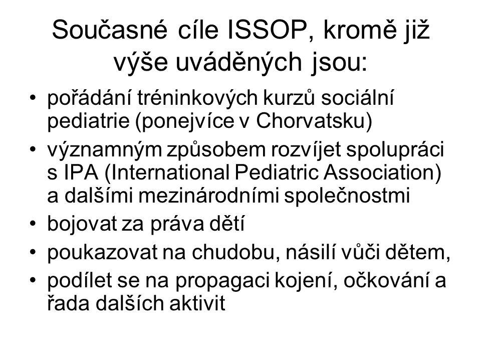 Současné cíle ISSOP, kromě již výše uváděných jsou: pořádání tréninkových kurzů sociální pediatrie (ponejvíce v Chorvatsku) významným způsobem rozvíjet spolupráci s IPA (International Pediatric Association) a dalšími mezinárodními společnostmi bojovat za práva dětí poukazovat na chudobu, násilí vůči dětem, podílet se na propagaci kojení, očkování a řada dalších aktivit