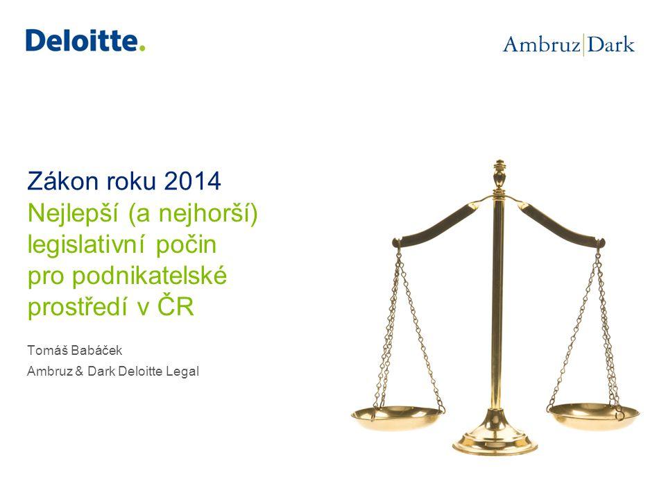 Zákon roku 2014 Tomáš Babáček Ambruz & Dark Deloitte Legal Nejlepší (a nejhorší) legislativní počin pro podnikatelské prostředí v ČR