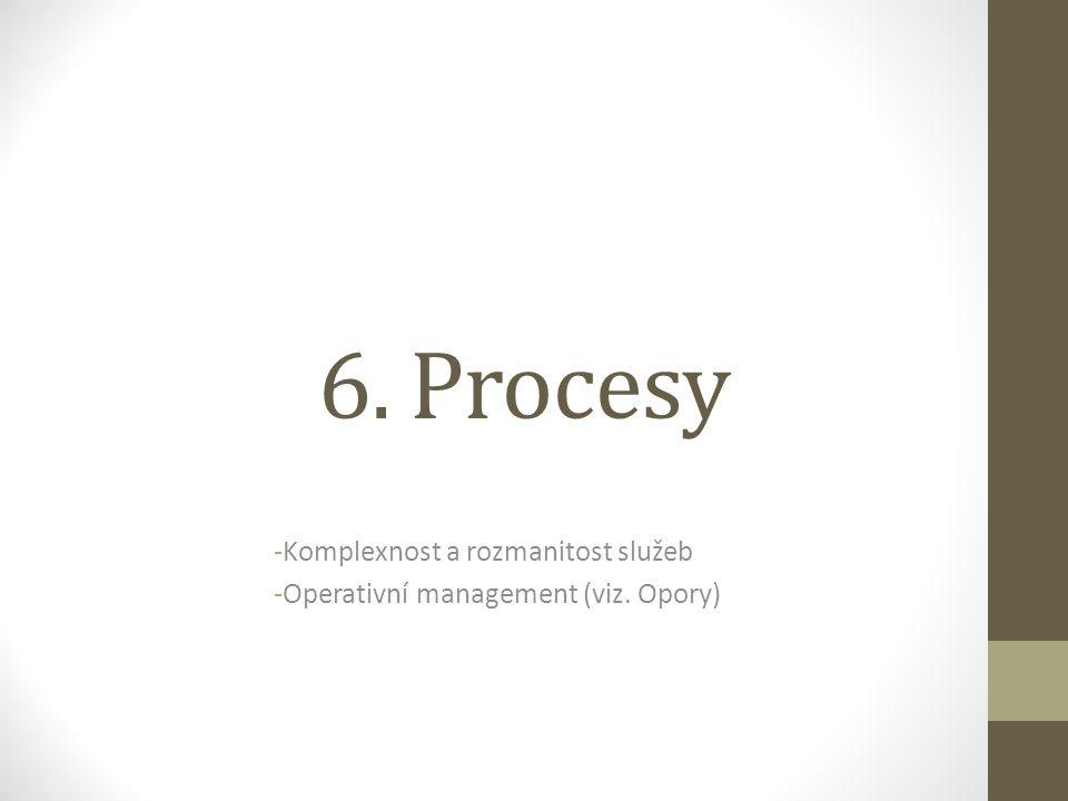 6. Procesy -Komplexnost a rozmanitost služeb -Operativní management (viz. Opory)