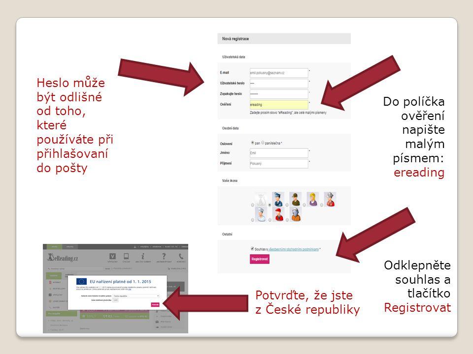 Heslo může být odlišné od toho, které používáte při přihlašovaní do pošty Do políčka ověření napište malým písmem: ereading Odklepněte souhlas a tlačítko Registrovat Potvrďte, že jste z České republiky