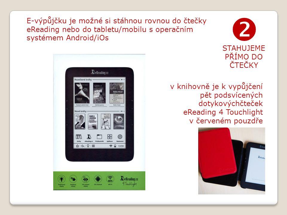 E-výpůjčku je možné si stáhnou rovnou do čtečky eReading nebo do tabletu/mobilu s operačním systémem Android/iOs  STAHUJEME PŘÍMO DO ČTEČKY v knihovně je k vypůjčení pět podsvícených dotykovýchčteček eReading 4 Touchlight v červeném pouzdře