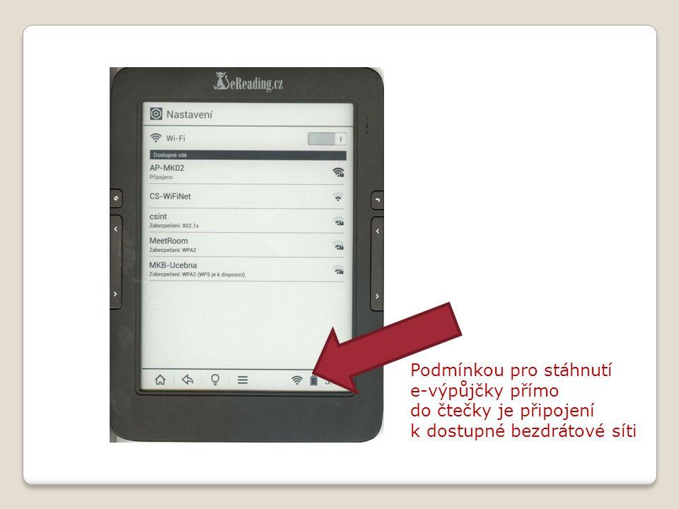 Podmínkou pro stáhnutí e-výpůjčky přímo do čtečky je připojení k dostupné bezdrátové síti