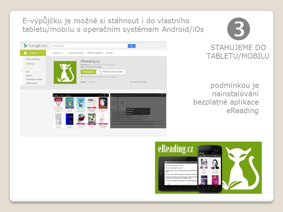 E-výpůjčku je možné si stáhnout i do vlastního tabletu/mobilu s operačním systémem Android/iOs  STAHUJEME DO TABLETU/MOBILU podmínkou je nainstalování bezplatné aplikace eReading