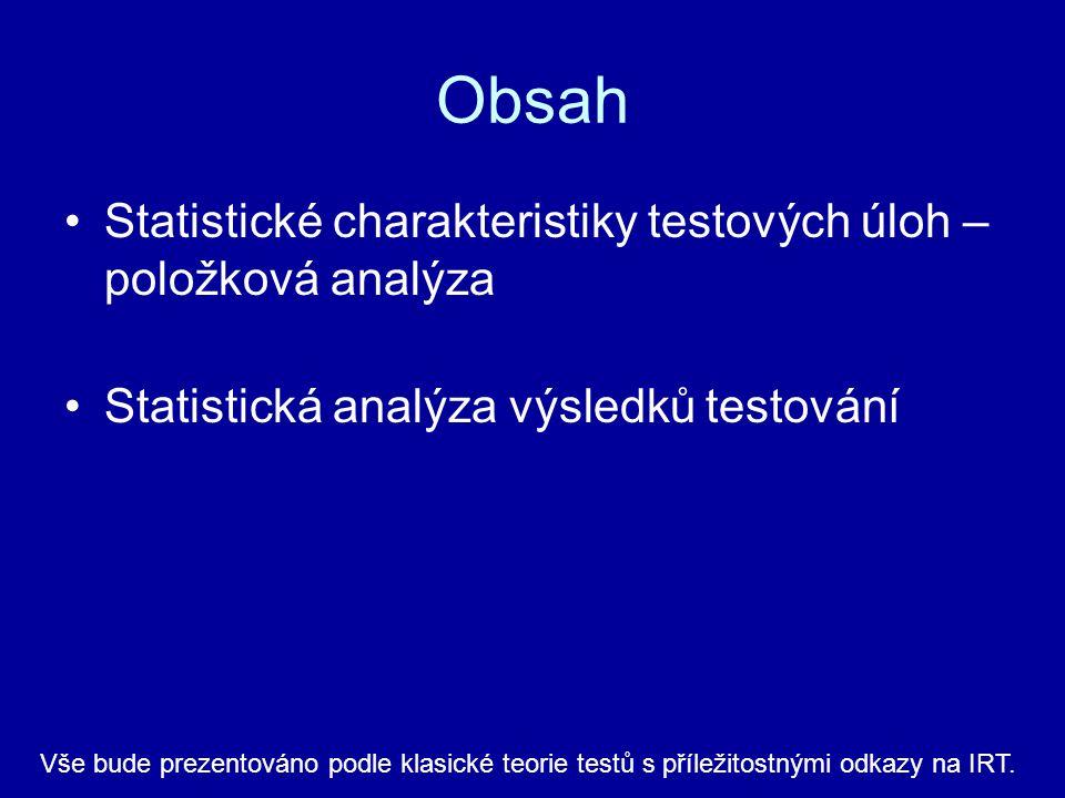 Obsah Statistické charakteristiky testových úloh – položková analýza Statistická analýza výsledků testování Vše bude prezentováno podle klasické teori