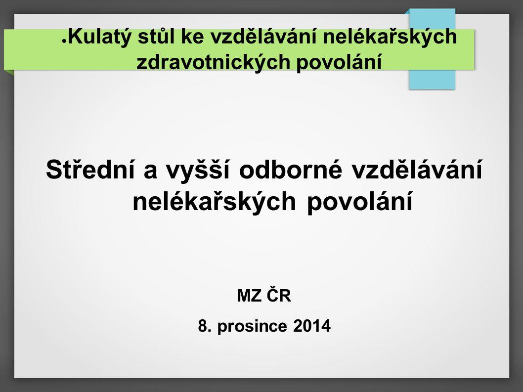 ● Kulatý stůl ke vzdělávání nelékařských zdravotnických povolání Střední a vyšší odborné vzdělávání nelékařských povolání MZ ČR 8. prosince 2014