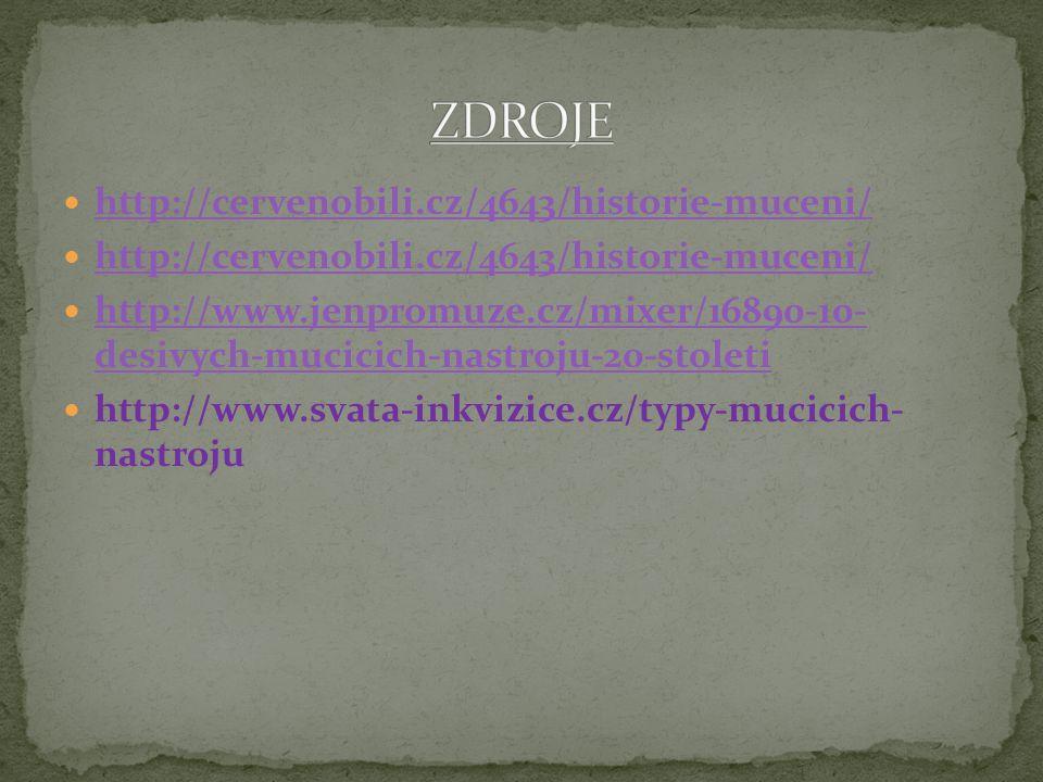 http://cervenobili.cz/4643/historie-muceni/ http://cervenobili.cz/4643/historie-muceni/ http://www.jenpromuze.cz/mixer/16890-10- desivych-mucicich-nas