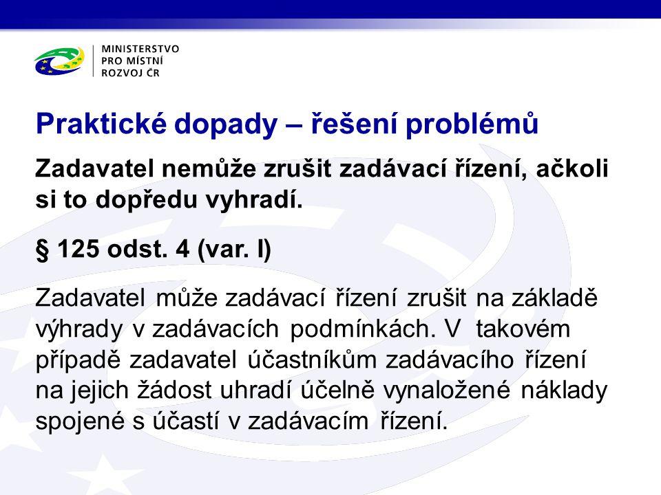 Zadavatel nemůže zrušit zadávací řízení, ačkoli si to dopředu vyhradí. § 125 odst. 4 (var. I) Zadavatel může zadávací řízení zrušit na základě výhrady