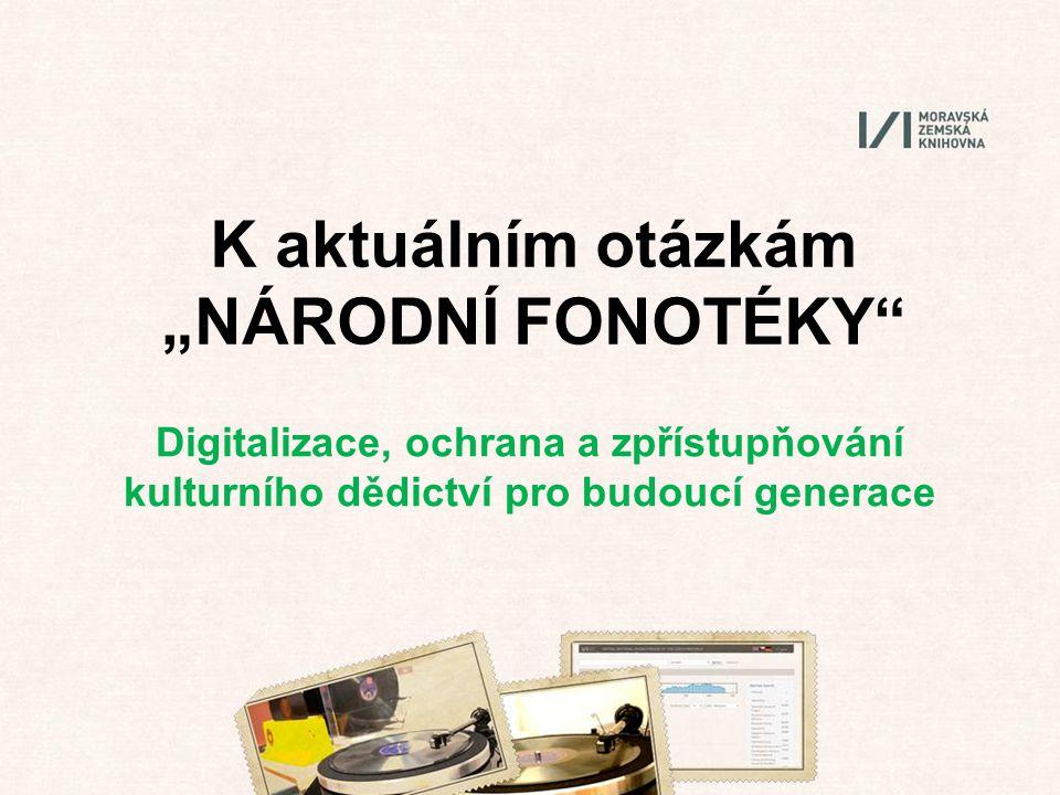 """K aktuálním otázkám """"NÁRODNÍ FONOTÉKY Digitalizace, ochrana a zpřístupňování kulturního dědictví pro budoucí generace"""