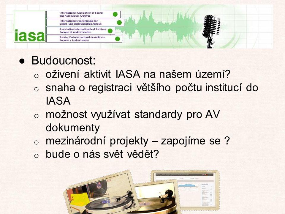 Mezinárodní konference IASA ●Budoucnost: o oživení aktivit IASA na našem území.