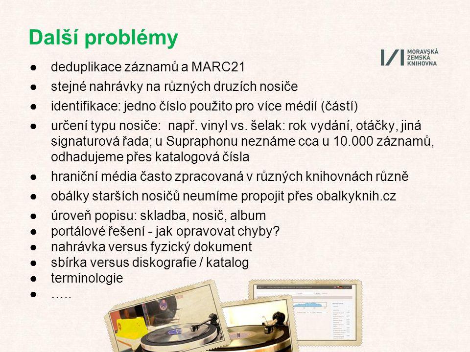 Další problémy ●deduplikace záznamů a MARC21 ●stejné nahrávky na různých druzích nosiče ●identifikace: jedno číslo použito pro více médií (částí) ●určení typu nosiče: např.
