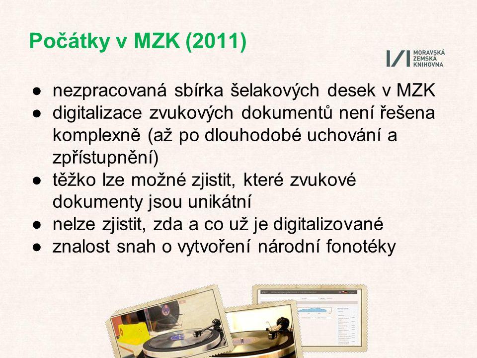 Počátky v MZK (2011) ●nezpracovaná sbírka šelakových desek v MZK ●digitalizace zvukových dokumentů není řešena komplexně (až po dlouhodobé uchování a zpřístupnění) ●těžko lze možné zjistit, které zvukové dokumenty jsou unikátní ●nelze zjistit, zda a co už je digitalizované ●znalost snah o vytvoření národní fonotéky