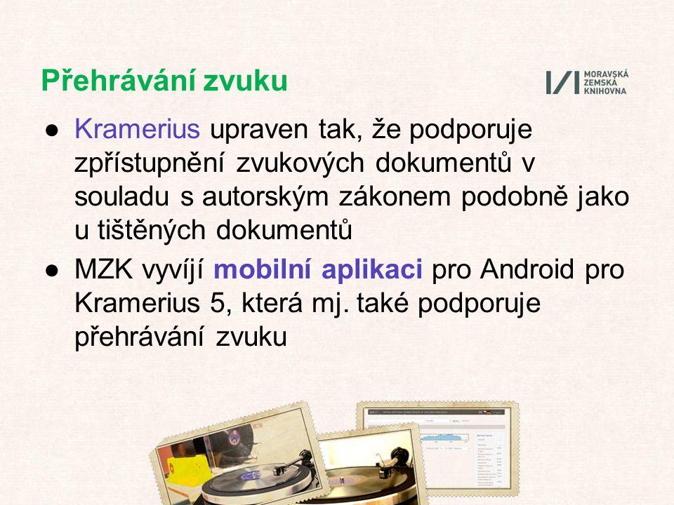 Přehrávání zvuku ●Kramerius upraven tak, že podporuje zpřístupnění zvukových dokumentů v souladu s autorským zákonem podobně jako u tištěných dokumentů ●MZK vyvíjí mobilní aplikaci pro Android pro Kramerius 5, která mj.