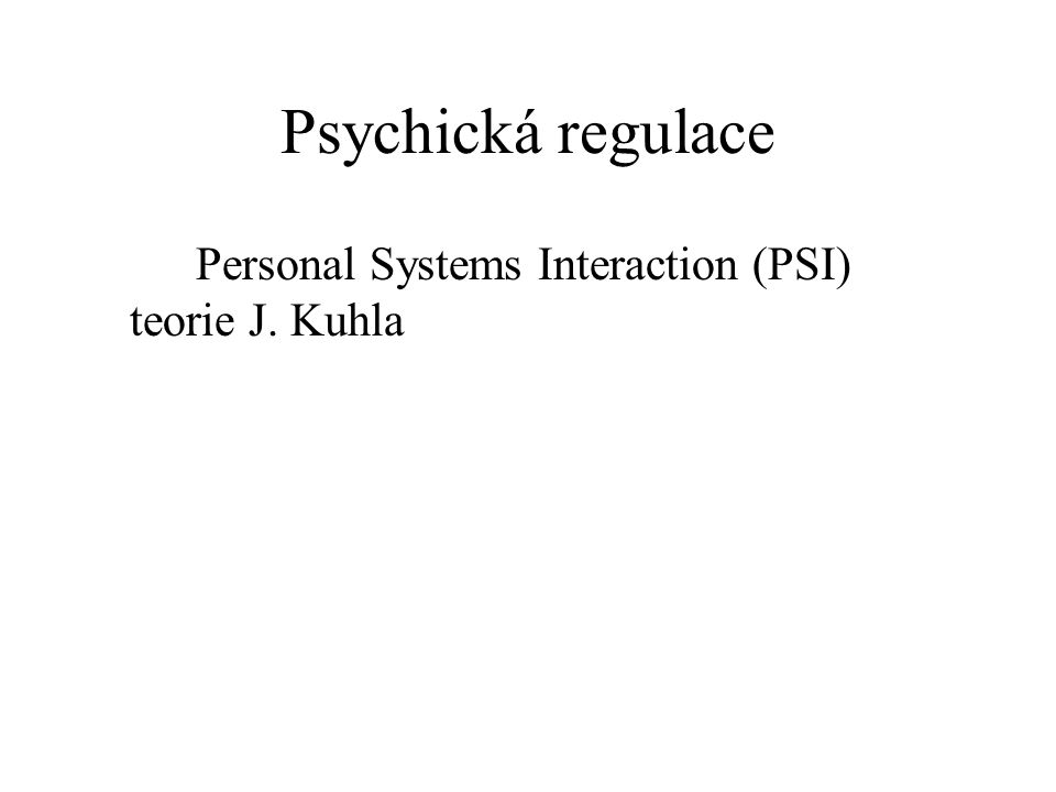 Psychická regulace Personal Systems Interaction (PSI) teorie J. Kuhla