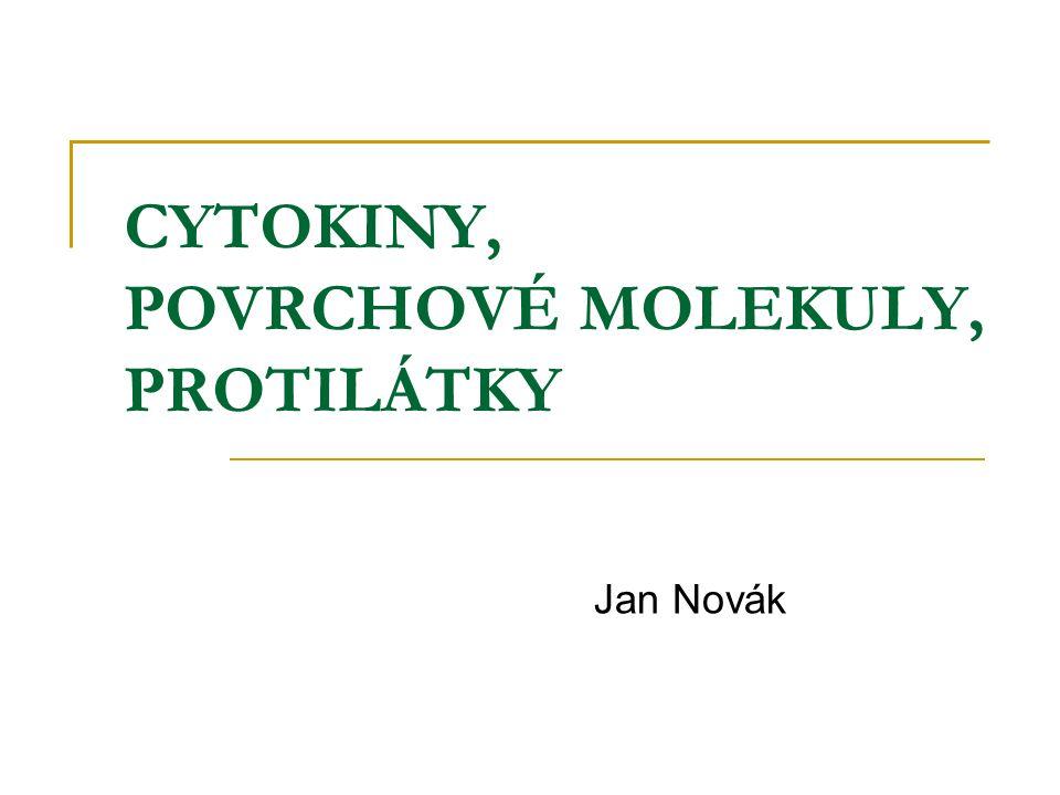 CYTOKINY, POVRCHOVÉ MOLEKULY, PROTILÁTKY Jan Novák