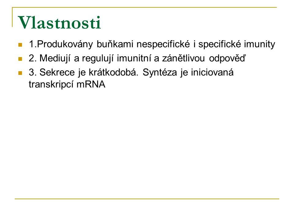 Vlastnosti 1.Produkovány buňkami nespecifické i specifické imunity 2.
