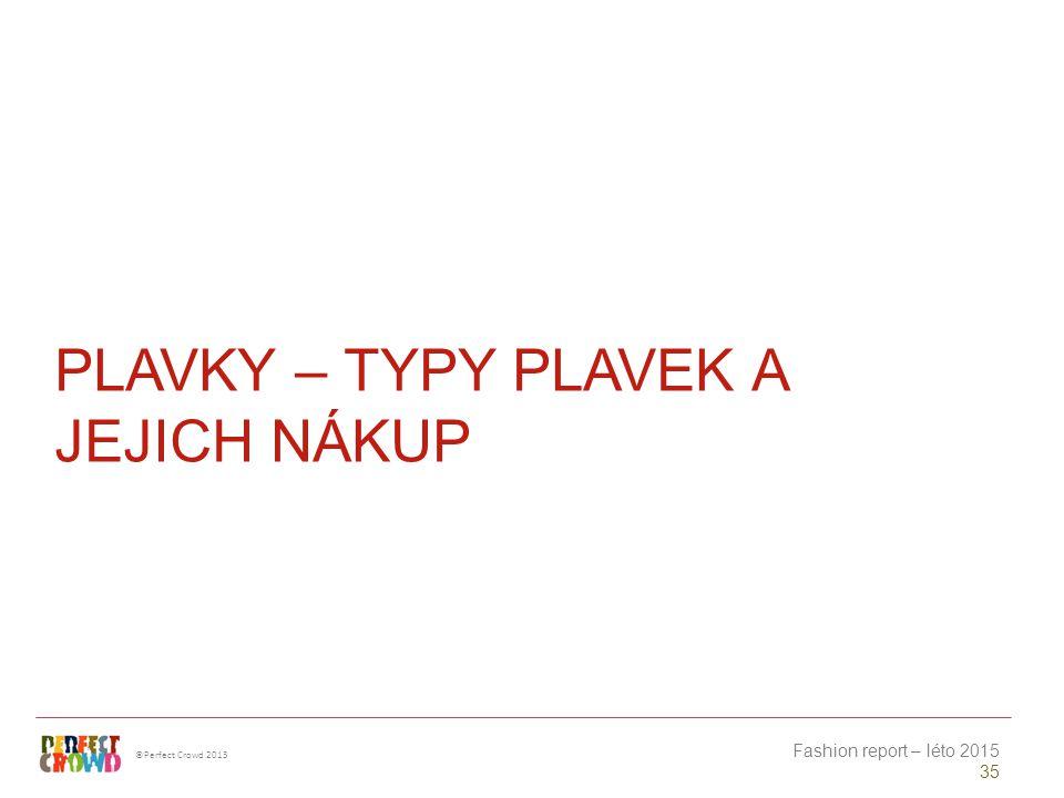 ©Perfect Crowd 2013 Fashion report – léto 2015 35 PLAVKY – TYPY PLAVEK A JEJICH NÁKUP