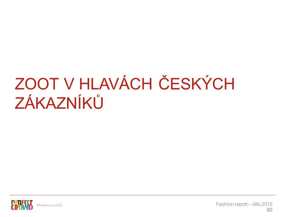 ©Perfect Crowd 2013 Fashion report – léto 2015 60 ZOOT V HLAVÁCH ČESKÝCH ZÁKAZNÍKŮ