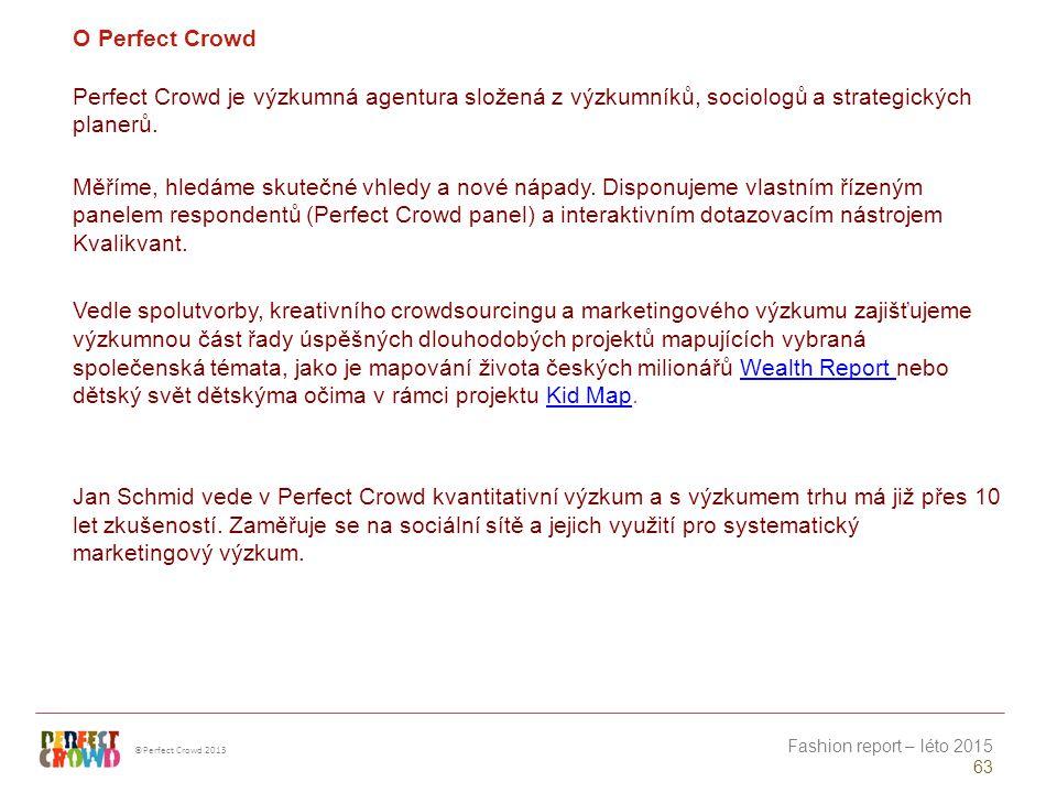 ©Perfect Crowd 2013 Fashion report – léto 2015 63 O Perfect Crowd Perfect Crowd je výzkumná agentura složená z výzkumníků, sociologů a strategických planerů.