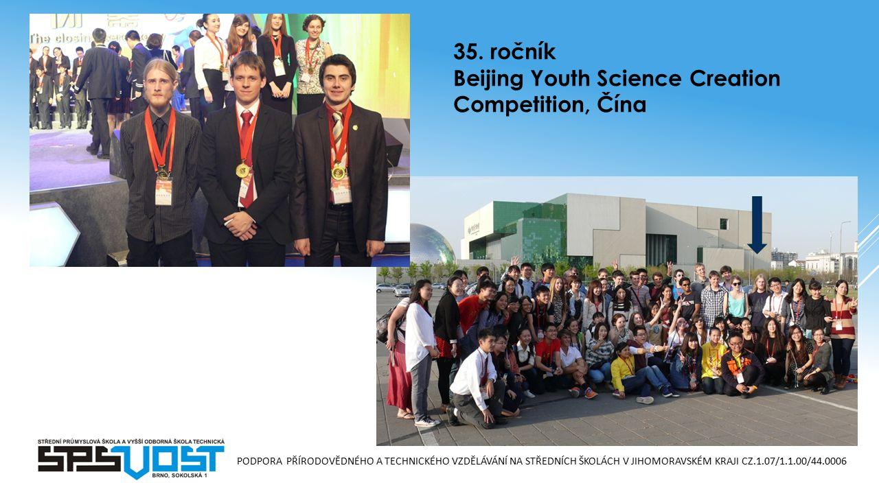 PODPORA PŘÍRODOVĚDNÉHO A TECHNICKÉHO VZDĚLÁVÁNÍ NA STŘEDNÍCH ŠKOLÁCH V JIHOMORAVSKÉM KRAJI CZ.1.07/1.1.00/44.0006 35. ročník Beijing Youth Science Cre