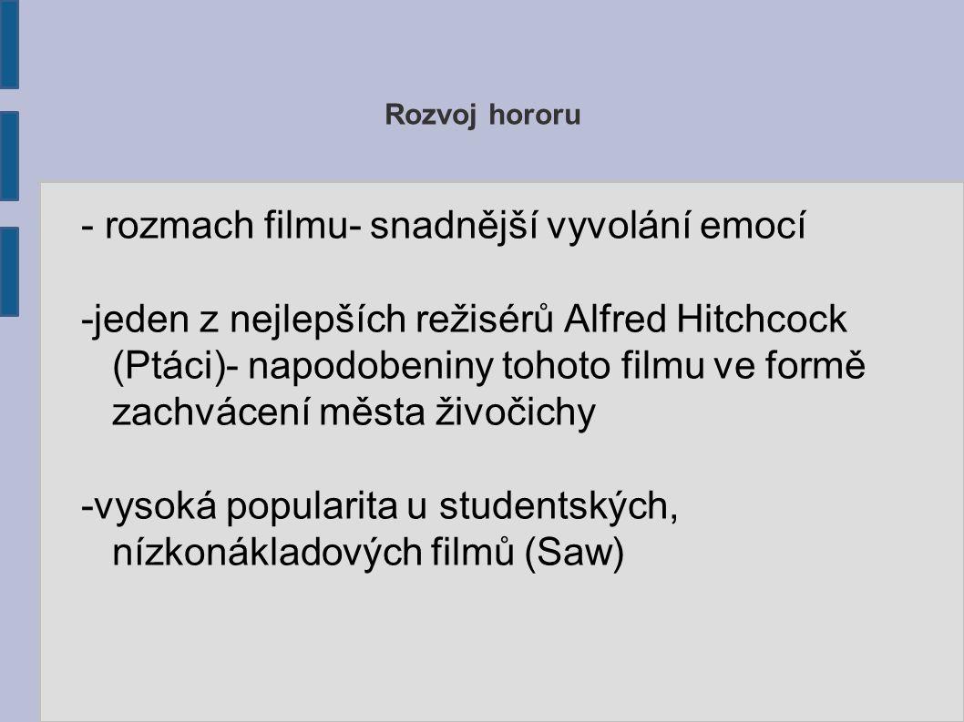 Rozvoj hororu - rozmach filmu- snadnější vyvolání emocí -jeden z nejlepších režisérů Alfred Hitchcock (Ptáci)- napodobeniny tohoto filmu ve formě zach