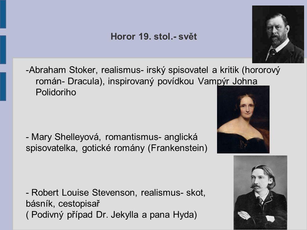 Horor 19. stol.- svět -Abraham Stoker, realismus- irský spisovatel a kritik (hororový román- Dracula), inspirovaný povídkou Vampýr Johna Polidoriho -