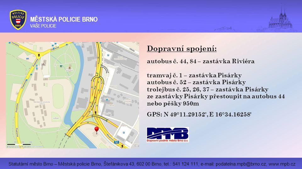 Statutární město Brno – Městská policie Brno, Štefánikova 43, 602 00 Brno, tel.: 541 124 111, e-mail: podatelna.mpb@brno.cz, www.mpb.cz MĚSTSKÁ POLICIE BRNO VAŠE POLICIE Dopravní spojení: autobus č.