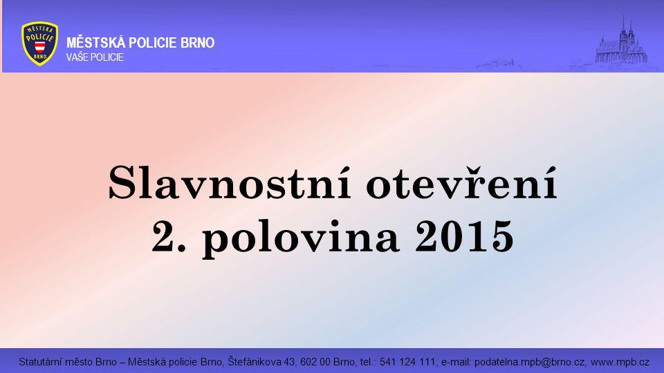Statutární město Brno – Městská policie Brno, Štefánikova 43, 602 00 Brno, tel.: 541 124 111, e-mail: podatelna.mpb@brno.cz, www.mpb.cz MĚSTSKÁ POLICIE BRNO VAŠE POLICIE Slavnostní otevření 2.
