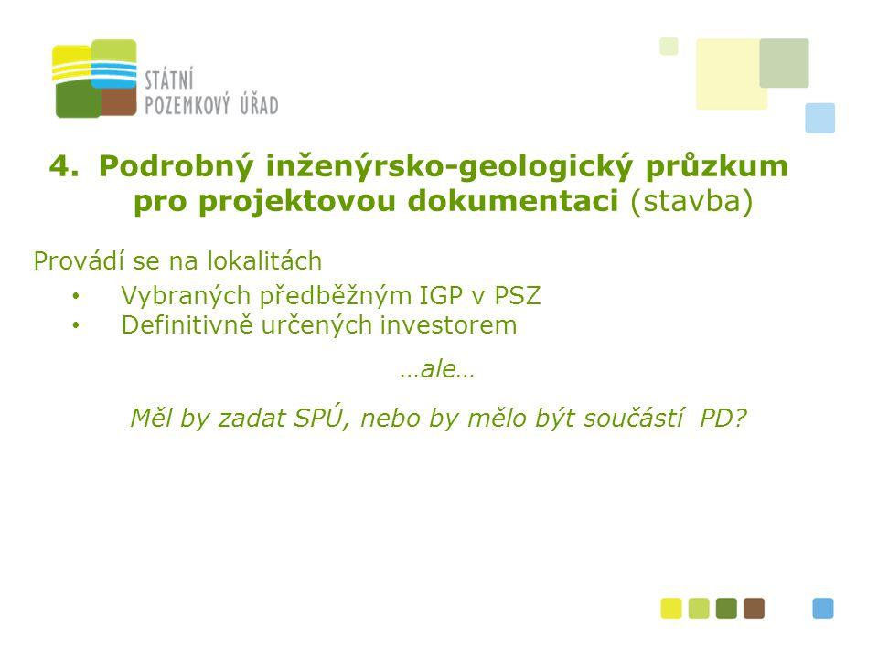 4.Podrobný inženýrsko-geologický průzkum pro projektovou dokumentaci (stavba) Provádí se na lokalitách Vybraných předběžným IGP v PSZ Definitivně urče