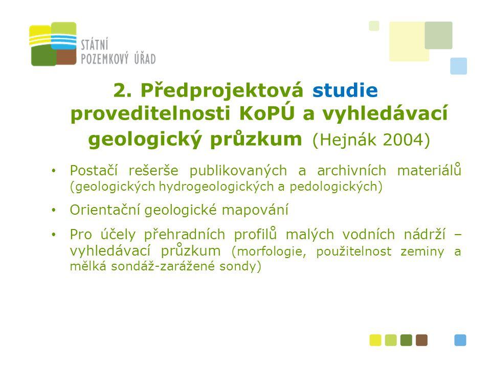 6 2.Předprojektová studie proveditelnosti KoPÚ a vyhledávací geologický průzkum (Hejnák 2004) Postačí rešerše publikovaných a archivních materiálů (ge