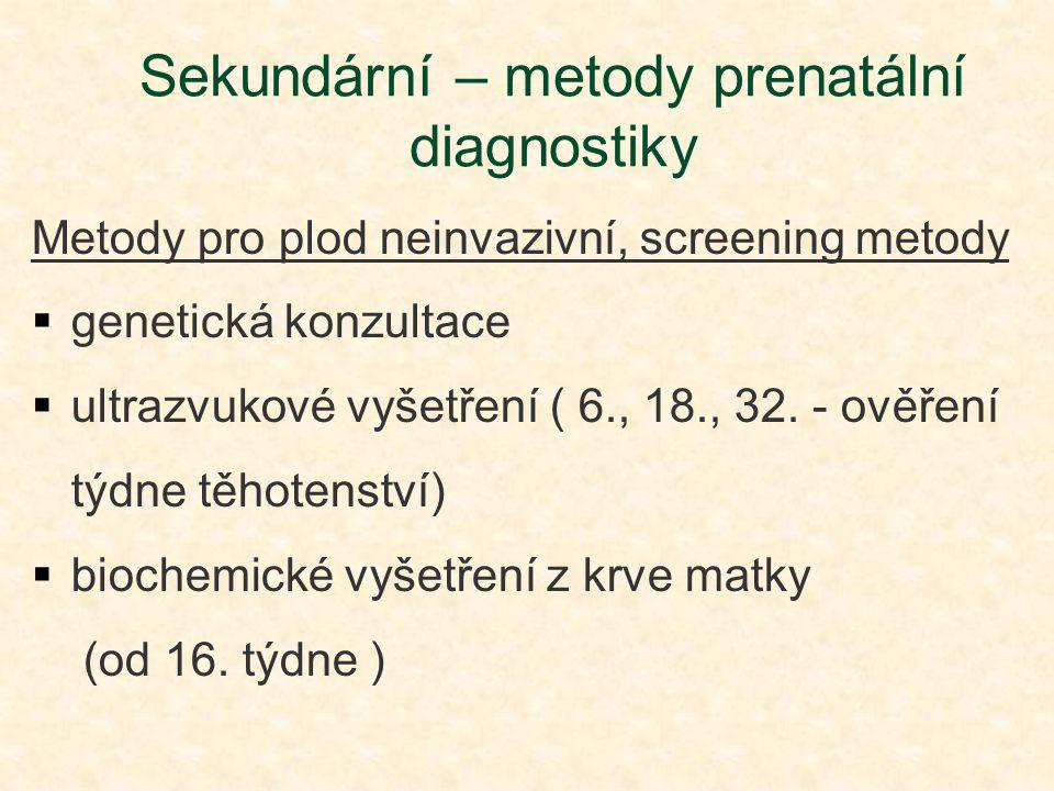 Metody pro plod neinvazivní, screening metody  genetická konzultace  ultrazvukové vyšetření ( 6., 18., 32. - ověření týdne těhotenství)  biochemick