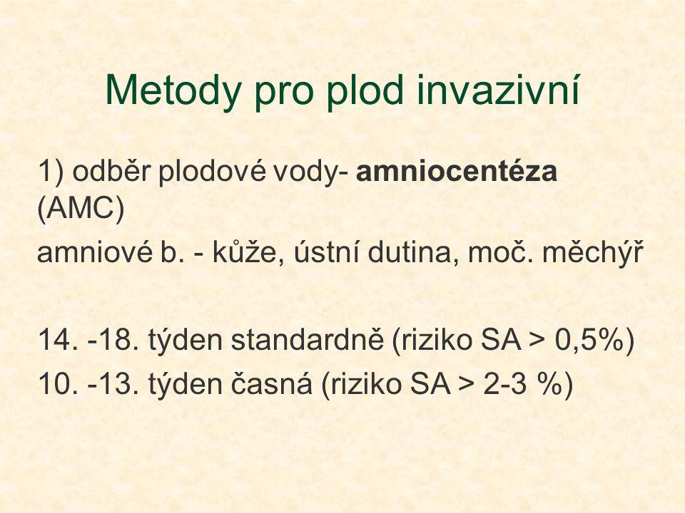 Metody pro plod invazivní 1) odběr plodové vody- amniocentéza (AMC) amniové b. - kůže, ústní dutina, moč. měchýř 14. -18. týden standardně (riziko SA