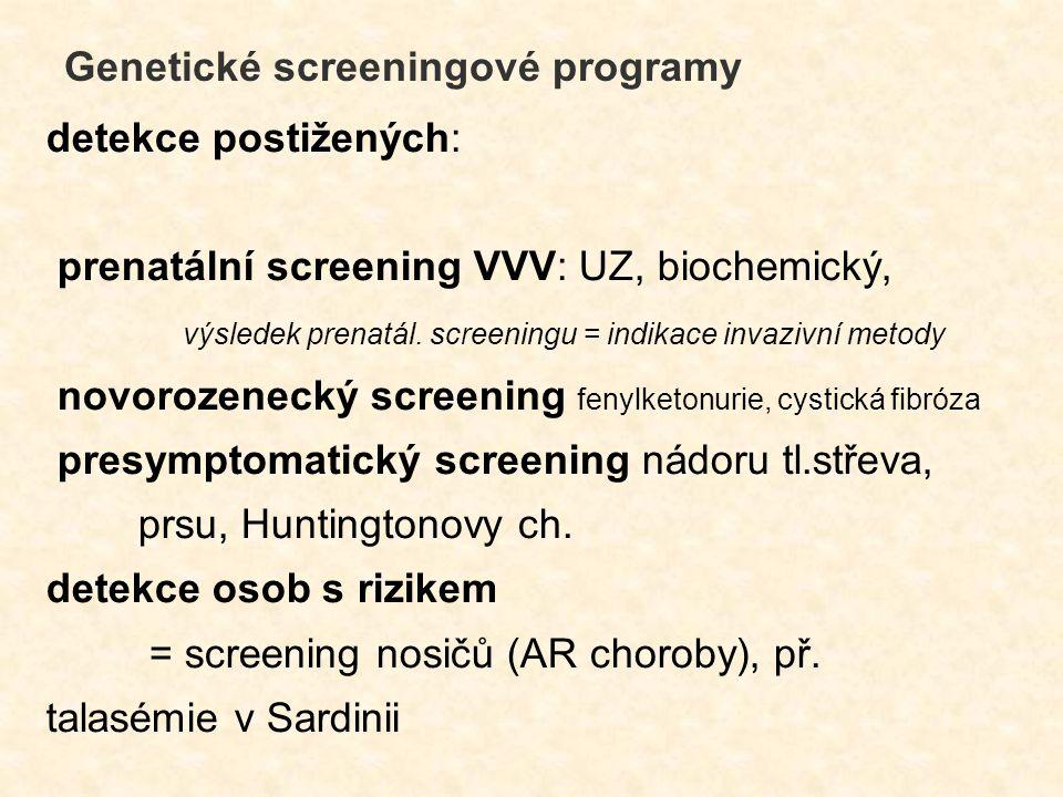 detekce postižených: prenatální screening VVV: UZ, biochemický, výsledek prenatál. screeningu = indikace invazivní metody novorozenecký screening feny