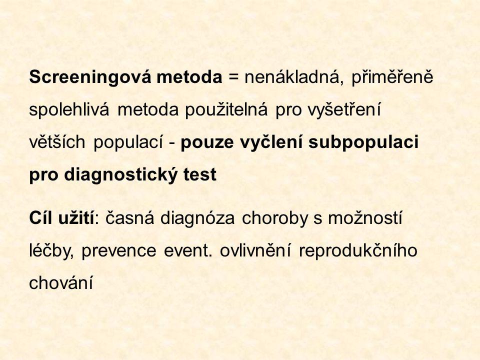 Screeningová metoda = nenákladná, přiměřeně spolehlivá metoda použitelná pro vyšetření větších populací - pouze vyčlení subpopulaci pro diagnostický t