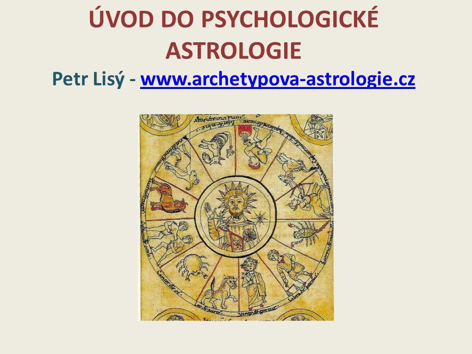 ÚVOD DO PSYCHOLOGICKÉ ASTROLOGIE Petr Lisý - www.archetypova-astrologie.czwww.archetypova-astrologie.cz