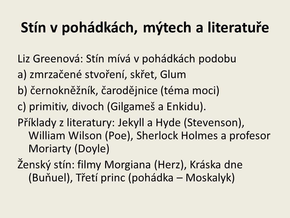 Stín v pohádkách, mýtech a literatuře Liz Greenová: Stín mívá v pohádkách podobu a) zmrzačené stvoření, skřet, Glum b) černokněžník, čarodějnice (téma