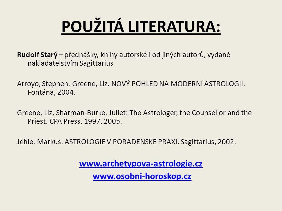 POUŽITÁ LITERATURA: Rudolf Starý – přednášky, knihy autorské i od jiných autorů, vydané nakladatelstvím Sagittarius Arroyo, Stephen, Greene, Liz. NOVÝ