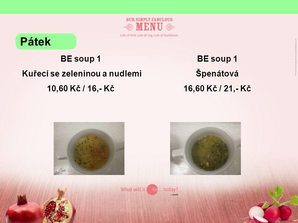 BE soup 1 Kuřecí se zeleninou a nudlemi 10,60 Kč / 16,- Kč BE soup 1 Špenátová 16,60 Kč / 21,- Kč Pátek