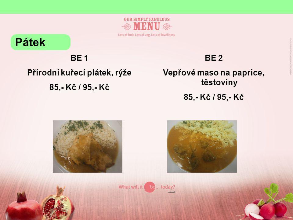 BE 1 Přírodní kuřecí plátek, rýže 85,- Kč / 95,- Kč BE 2 Vepřové maso na paprice, těstoviny 85,- Kč / 95,- Kč Pátek