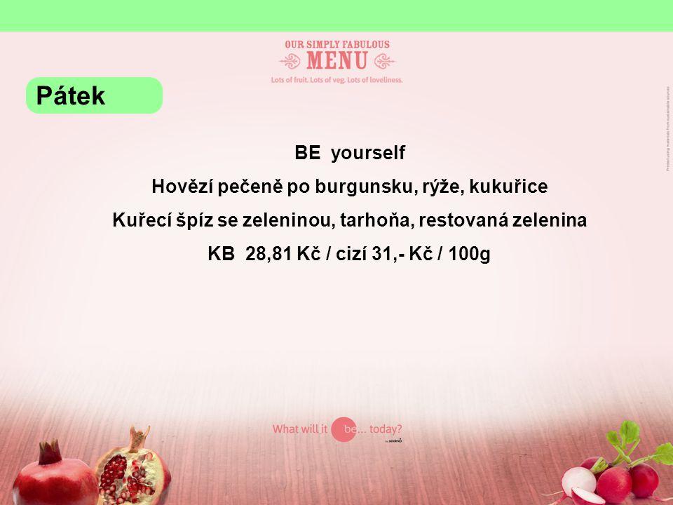 BE yourself Hovězí pečeně po burgunsku, rýže, kukuřice Kuřecí špíz se zeleninou, tarhoňa, restovaná zelenina KB 28,81 Kč / cizí 31,- Kč / 100g Pátek