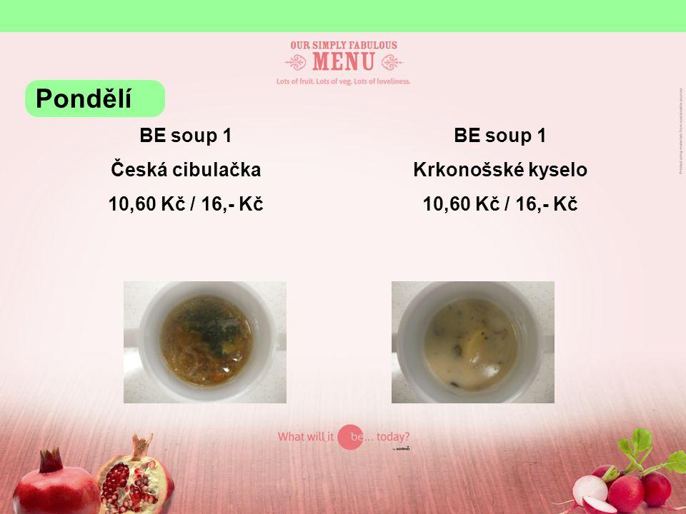 BE soup 1 Česká cibulačka 10,60 Kč / 16,- Kč BE soup 1 Krkonošské kyselo 10,60 Kč / 16,- Kč Pondělí