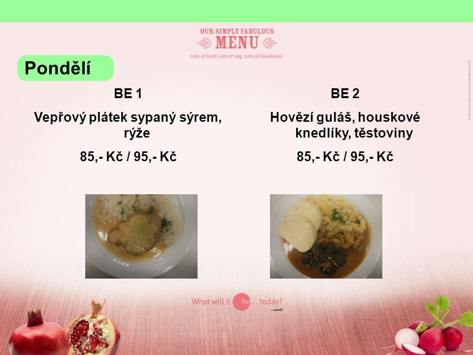 BE 1 Vepřový plátek sypaný sýrem, rýže 85,- Kč / 95,- Kč BE 2 Hovězí guláš, houskové knedlíky, těstoviny 85,- Kč / 95,- Kč Pondělí