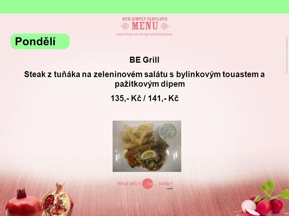 BE Grill Steak z tuňáka na zeleninovém salátu s bylinkovým touastem a pažitkovým dipem 135,- Kč / 141,- Kč Pondělí
