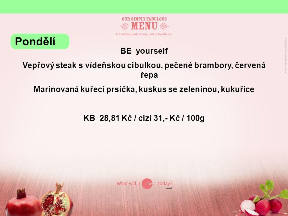 BE yourself Vepřový steak s vídeňskou cibulkou, pečené brambory, červená řepa Marinovaná kuřecí prsíčka, kuskus se zeleninou, kukuřice KB 28,81 Kč / c