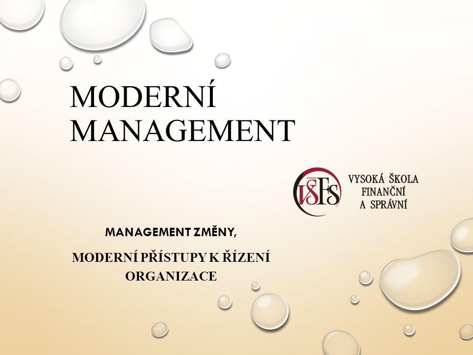 MODERNÍ MANAGEMENT MANAGEMENT ZMĚNY, MODERNÍ PŘÍSTUPY K ŘÍZENÍ ORGANIZACE