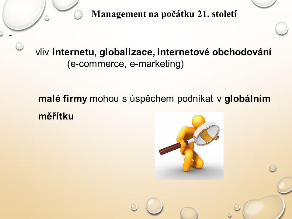 Management na počátku 21. století - vliv internetu, globalizace, internetové obchodování (e-commerce, e-marketing) malé firmy mohou s úspěchem podnika