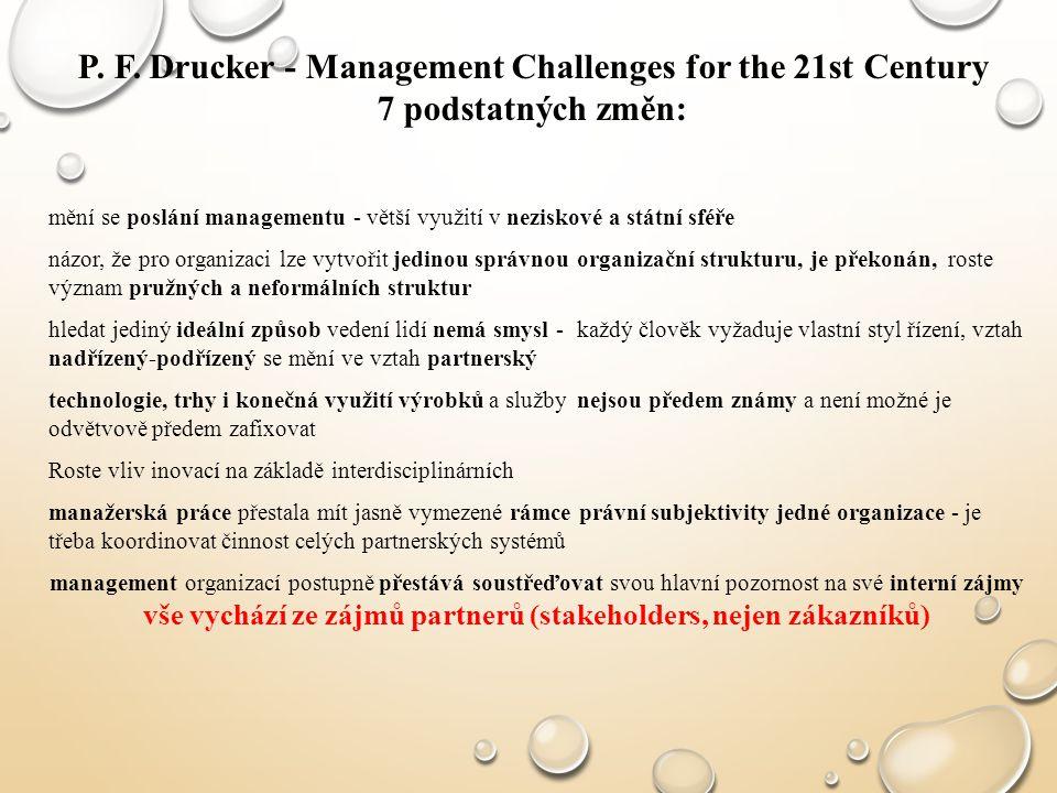 mění se poslání managementu - větší využití v neziskové a státní sféře názor, že pro organizaci lze vytvořit jedinou správnou organizační strukturu, j
