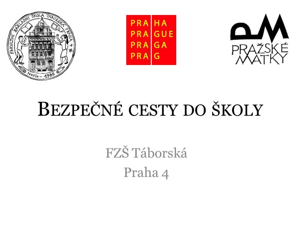 B EZPEČNÉ CESTY DO ŠKOLY FZŠ Táborská Praha 4
