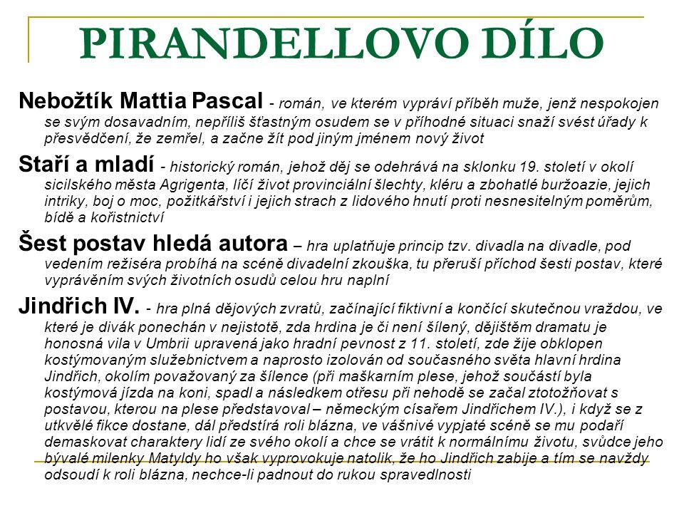PIRANDELLOVO DÍLO Nebožtík Mattia Pascal - román, ve kterém vypráví příběh muže, jenž nespokojen se svým dosavadním, nepříliš šťastným osudem se v pří