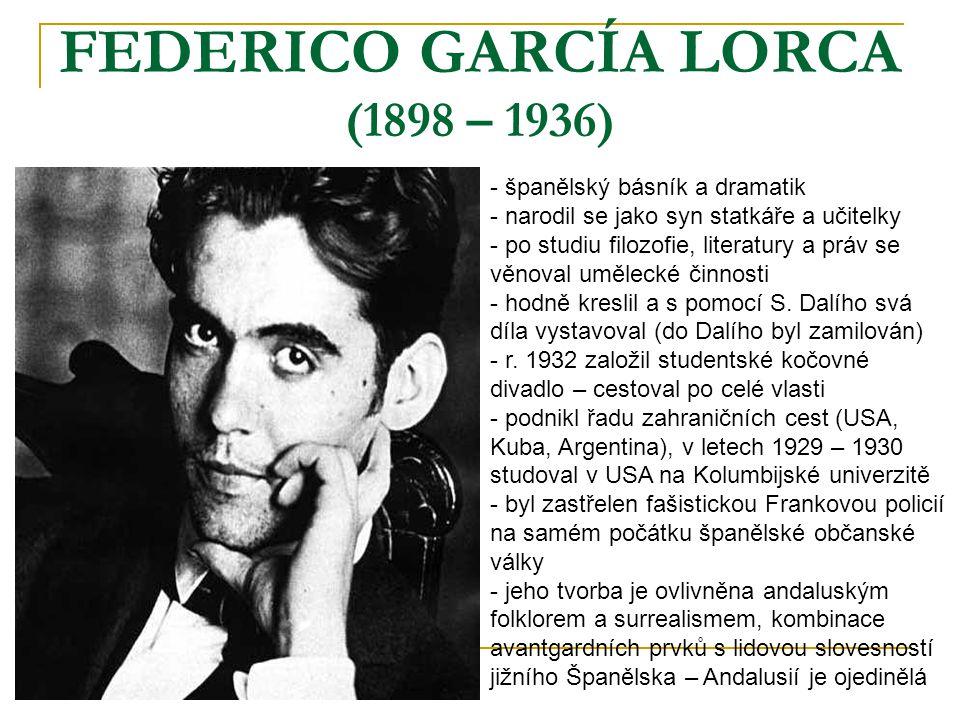 FEDERICO GARCÍA LORCA (1898 – 1936) - španělský básník a dramatik - narodil se jako syn statkáře a učitelky - po studiu filozofie, literatury a práv s